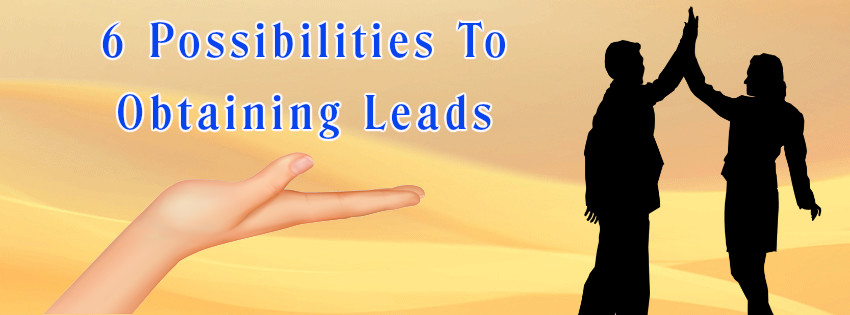 6 Possibilities To Obtaining Leads