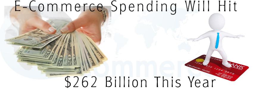 E-Commerce Spending Will Hit $262 Billion This Year